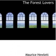The Forest Lovers by Maurice Hewlett
