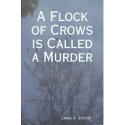 A Flock of Crows is Called a Murder by James Viscosi
