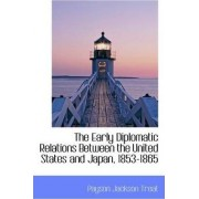 The Early Diplomatic Relations Between the United States and Japan, 1853-1865 by Payson Jackson Treat