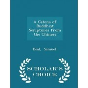 A Catena of Buddhist Scriptures from the Chinese - Scholar's Choice Edition by Beal Samuel