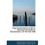 Sixty-Seventh Report of Births, Marriages and Deaths in Massachusetts, for the Year 1908 by Massachusetts Secretary Commonwealth