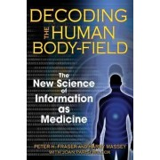 Decoding the Human Body-Field by Peter H. Fraser