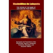 THE Origin of the Name of God and His True Identity by Maximillien De Lafayette