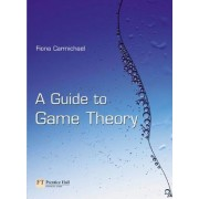 A Guide to Game Theory by Fiona Carmichael