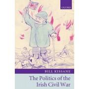 The Politics of the Irish Civil War by Bill Kissane