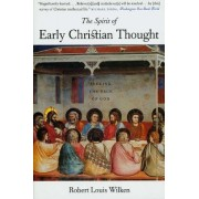 The Spirit of Early Christian Thought by Robert Louis Wilken