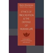 Ethics of Procreation and the Defense of Human Life by Martin Rhonheimer