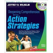 Deepening Comprehension with Action Strategies by Jeffrey D Wilhelm