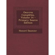 Oeuvres Completes, Volume 14 - Primary Source Edition by Honore Daumier