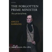 The Forgotten Prime Minister: The 14th Earl of Derby: Achievement, 1851-1869 Volume II by Professor of Modern British History Angus Hawkins