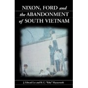 Nixon, Ford and the Abandonment of South Vietnam by J.Edward Lee
