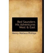 Red Saunders His Adventures West & East by Henry Wallace Phillips