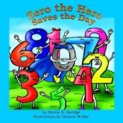 Zero the Hero Saves the Day by Denise K Savidge