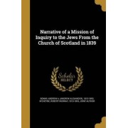 Narrative of a Mission of Inquiry to the Jews from the Church of Scotland in 1839 by Andrew a (Andrew Alexander) 181 Bonar