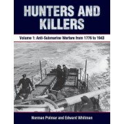 Hunters and Killers: Anti-Submarine Warfare from 1776 to 1943 Volume 1 by Norman Polmar