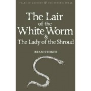 The Lair of the White Worm & The Lady of the Shroud by Bram Stoker