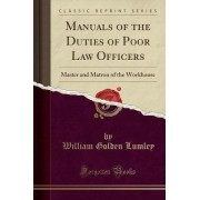 Manuals of the Duties of Poor Law Officers by William Golden Lumley