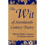 The Wit of Seventeenth-century Poetry by Claude J. Summers