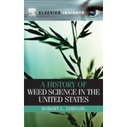 A History of Weed Science in the United States by Robert L. Zimdahl
