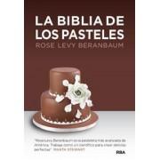 La biblia de los pasteles by Rose Levy Beranbaum