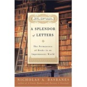 A Splendor of Letters by Nicholas A Basbanes