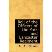 Roll of the Officers of the York and Lancaster Regiment by G A Raikes