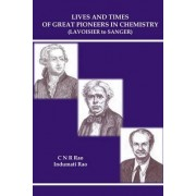 Lives And Times Of Great Pioneers In Chemistry (Lavoisier To Sanger) by C. N. R. Rao