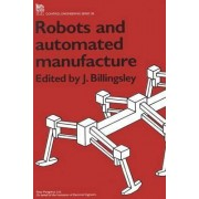Robots and Automated Manufacture by John Billingsley