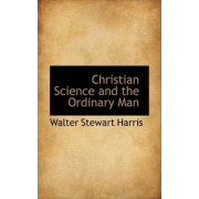 Christian Science and the Ordinary Man by Walter Stewart Harris