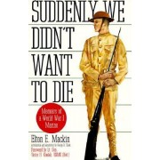 Suddenly We Didn't Want to Die by Elton E. Mackin