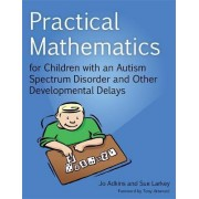 Practical Mathematics for Children with an Autism Spectrum Disorder and Other Developmental Delays by Jo Adkins