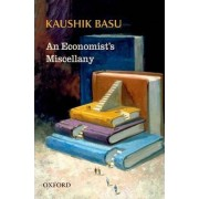 An Economist's Miscellany by Professor of Economics and C Marks Professor Department of Economics and Director Program on Comparative Economic Development Kaushik Basu