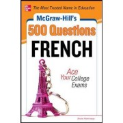 McGraw-Hill's 500 French Questions: Ace Your College Exams by Annie Heminway