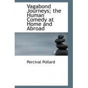 Vagabond Journeys; The Human Comedy at Home and Abroad by Percival Pollard