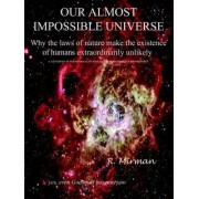 Our Almost Impossible Universe by R Mirman