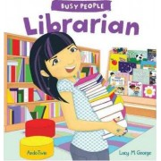 Busy People: Librarian by Lucy M George