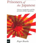 Prisoners of the Japanese: Literary Imagination and the Prisoner of War Experience by Roger Bourke