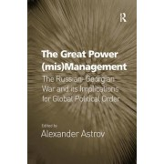 The Great Power (MIS)Management: The Russian Georgian War and Its Implications for Global Political Order