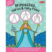 I Can Draw Princesses, Fairies & Fairy Tales by Walter Foster