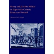 Poetry and Jacobite Politics in Eighteenth-Century Britain and Ireland by Professor Murray Pittock