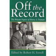 Off the Record by Harry S. Truman