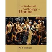 The Wadsworth Anthology of Drama by W B Worthen