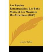 Les Paroles Remarquables, Les Bons Mots, Et Les Maximes Des Orientaux (1695) by Antoine Galland