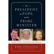 The President, the Pope, And the Prime Minister by John O'Sullivan