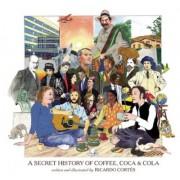 A Secret History of Coffee, Coca & Cola by Ricardo Cortes