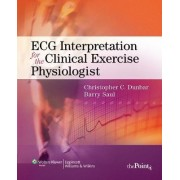 ECG Interpretation for the Clinical Exercise Physiologist by Christopher Dunbar