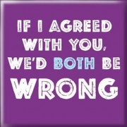 Magneet: If I agreed with you, we d both be wrong
