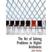 The Art of Solving Problems in Higher Arithmetic by John Hunter