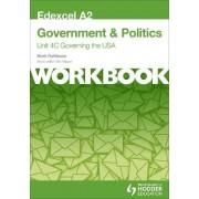 Edexcel A2 Government & Politics Unit 4C Workbook: Governing the USA: Workbook Unit 4C by Mark Rathbone