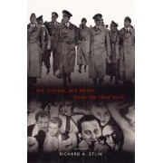 Art, Culture and Media Under the Third Reich by Richard A. Etlin